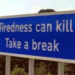 Tiredness can kill: Take a break