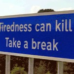 Tiredness can kill: Take a break